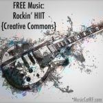 "FREE Music: ""Rockin' HIIIT"" Song {Creative Commons}"