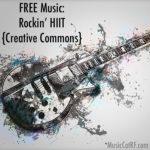 "FREE Music: ""Rockin' HIIIT"" Song {Creative Commons}"