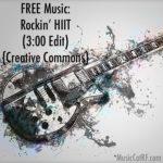 "FREE Music: ""Rockin' HIIT"" Song (3:00 Edit) {Creative Commons}"