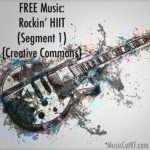 "FREE Music: ""Rockin"" HIIT"" Song (Segment 1) {Creative Commons}"