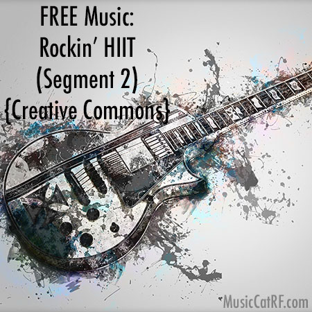 "FREE Music: ""Rockin' HIIT"" Song (Segment 2) {Creative Commons)"