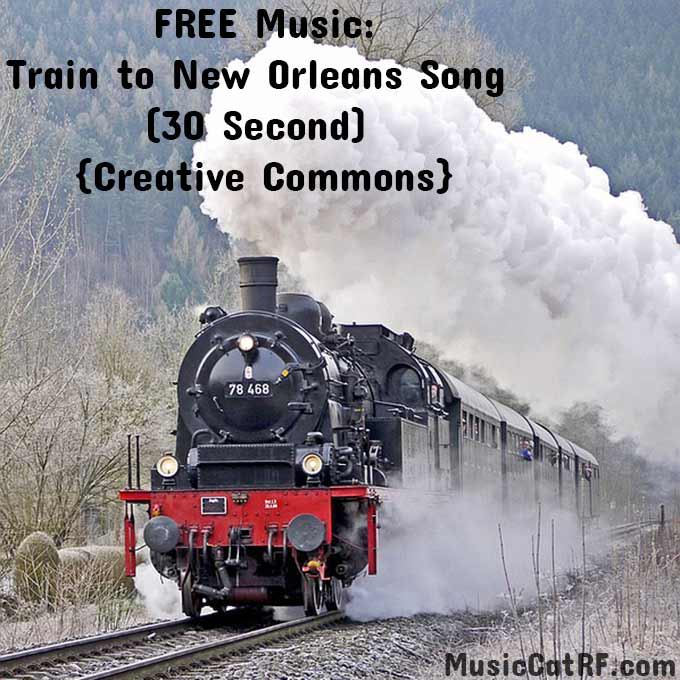 Train To New Orleans Song (30 Second) {Creative Commons}