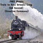 FREE Music: Train To New Orleans Song (60 Seconds) {Creative Commons}