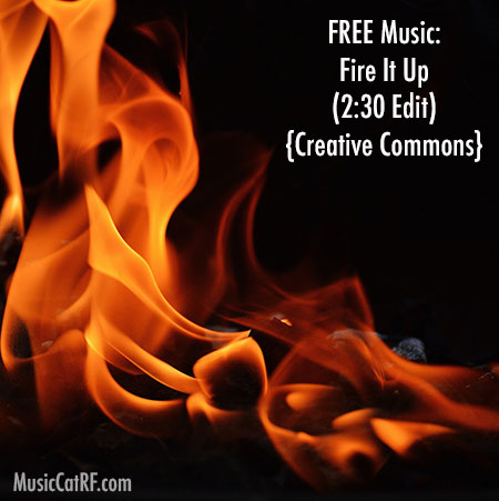 FREE Music: Fire It Up Song (2:30 Edit) {Creative Commons}