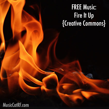 FREE Music: Fire It Up Song {Creative Commons}