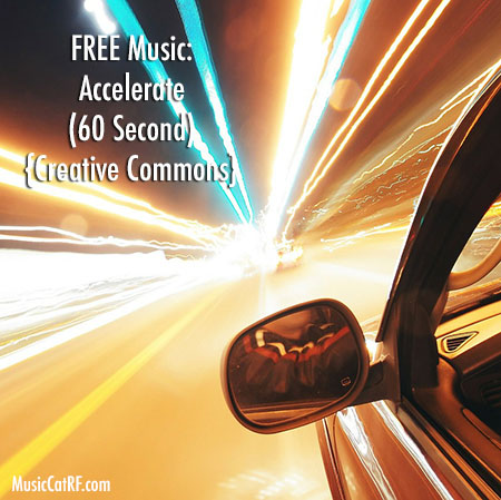 "FREE Music: ""Accelerate"" Song (60 Second) {Creative Commons}"