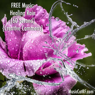 "FREE Music: ""Healing Rain"" (60 Second) {Creative Commons}"
