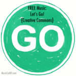 "FREE Music: ""Let's Go!"" Song {Creative Commons}"