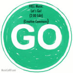 "FREE Music: ""Let's Go!"" Song (2:00 Edit) {Creative Commons}"