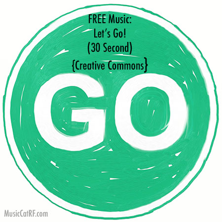 "FREE Music: ""Let's Go!"" Song (30 Second) {Creative Commons}"
