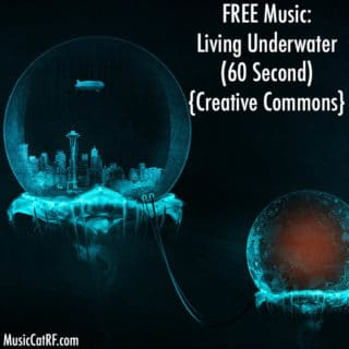 "FREE Music: ""Living Underwater"" Song (60 Second) {Creative Commons}"