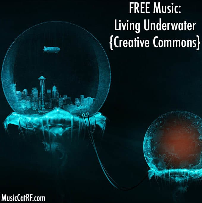 "FREE Music: ""Living Underwater"" Song {Creative Commons}"