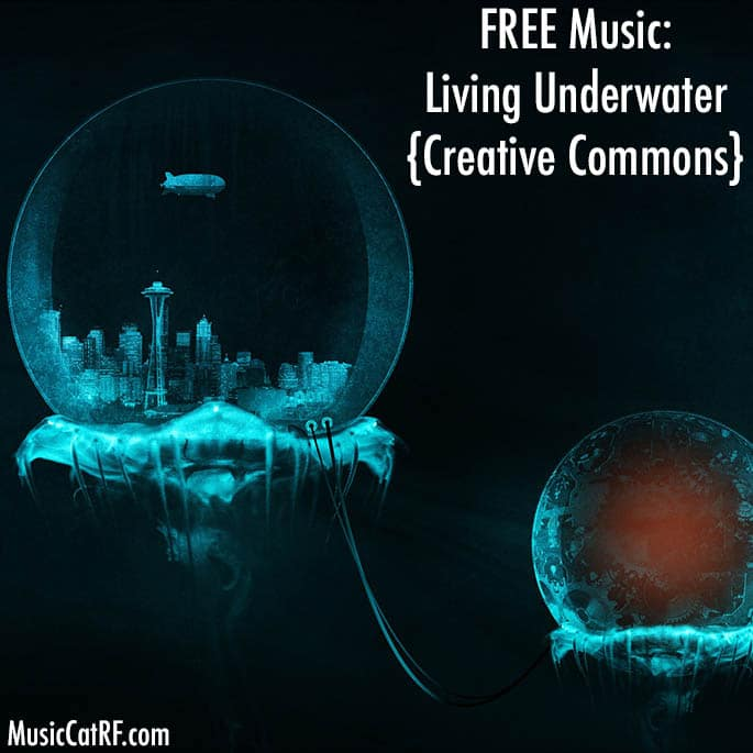 """FREE Music: """"Living Underwater"""" Song {Creative Commons}"""