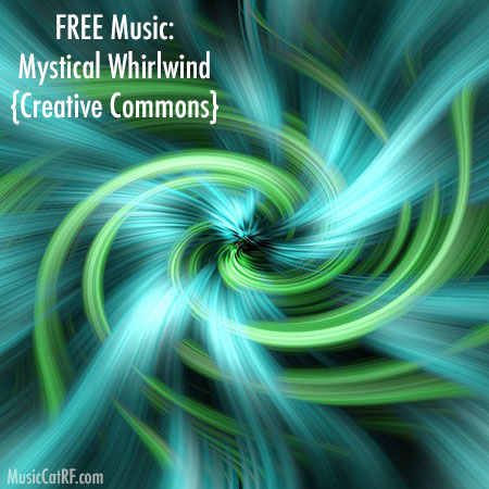 FREE Music: Mystical Whirlwind Song {Creative Commons}