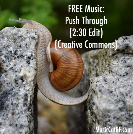 "FREE Music: ""Push Through"" Song (2:30 Edit) {Creative Commons}"