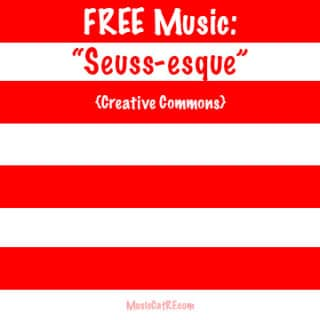 "FREE Music: ""Seuss-esque"" Song {Creative Commons}"