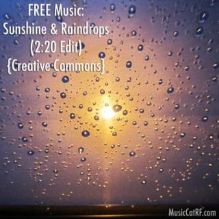 "FREE Music: ""Sunshine & Raindrops"" Song (2:20 Edit) {Creative Commons}"