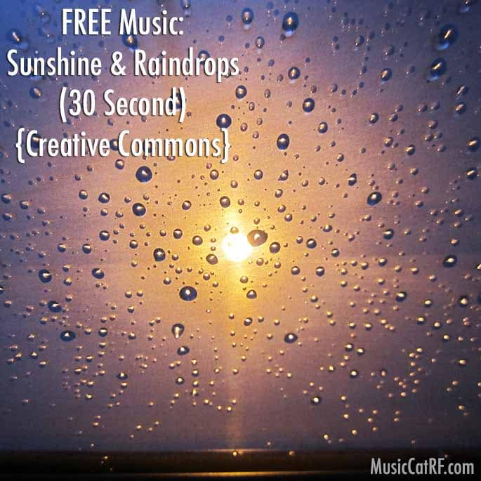"FREE Music: ""Sunshine & Raindrops"" Song (30 Second) {Creative Commons}"