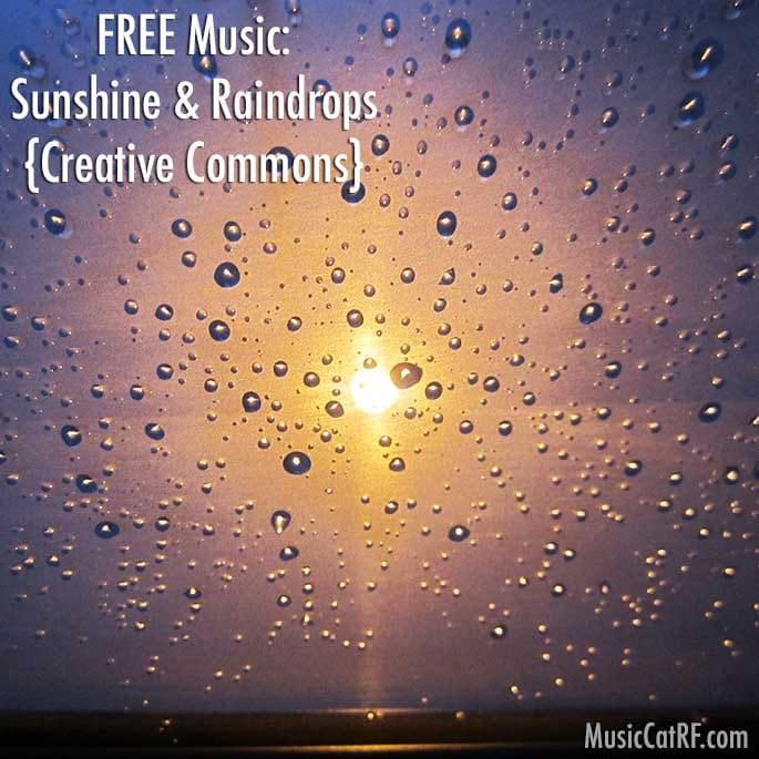 "FREE Music: ""Sunshine & Raindrops"" Song {Creative Commons}"