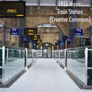 "FREE Music: ""Train Station"" Song {Creative Commons}"