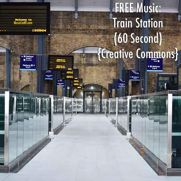 "FREE Music: ""Train Station"" Song (60 Second) {Creative Commons}"