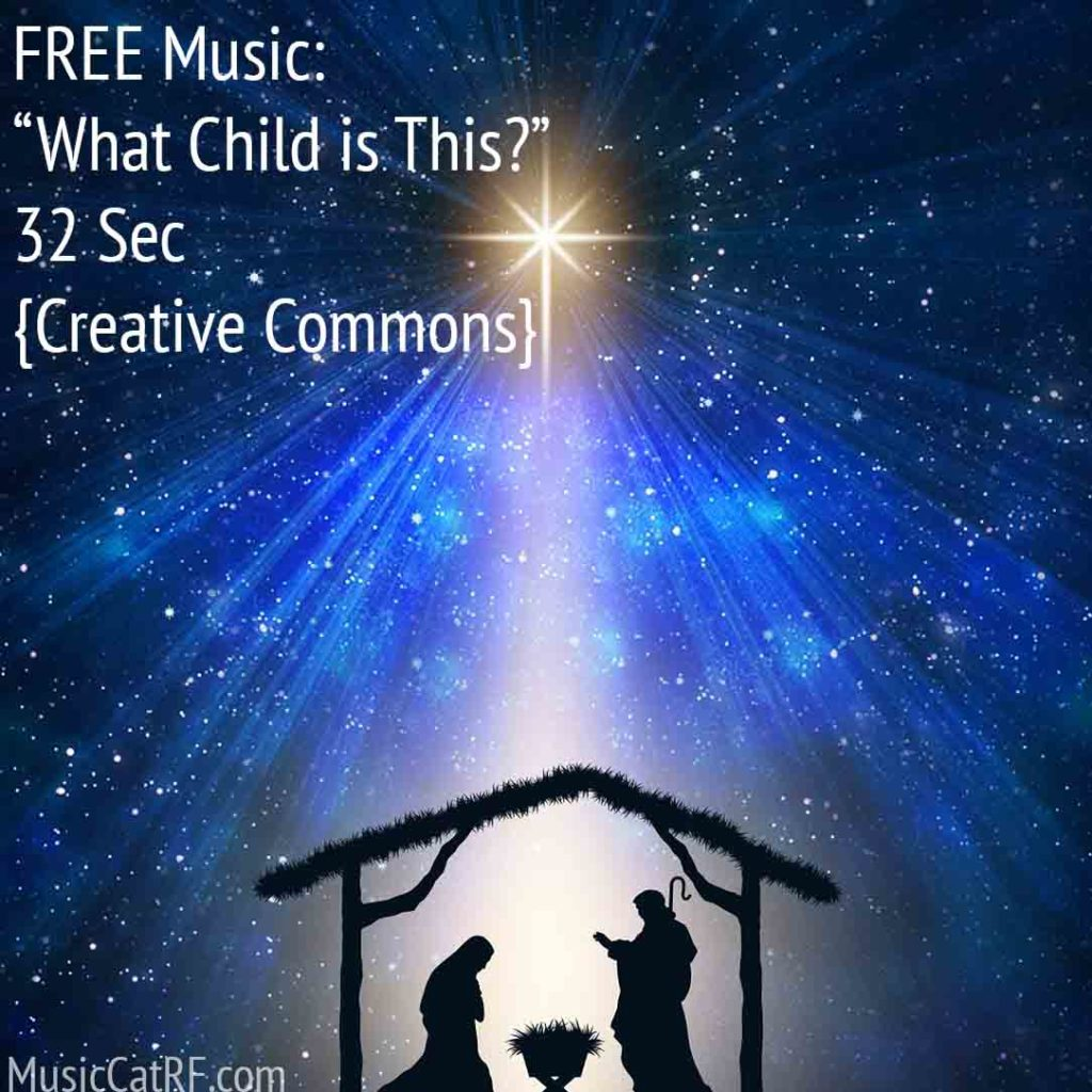 """FREE Music: """"What Child Is This?"""" 32 sec {Creative Commons}"""