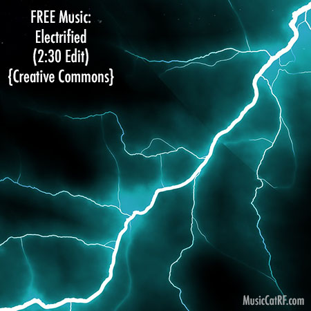 "FREE Music: ""Electrified"" Song (2:30 Edit) {Creative Commons}"