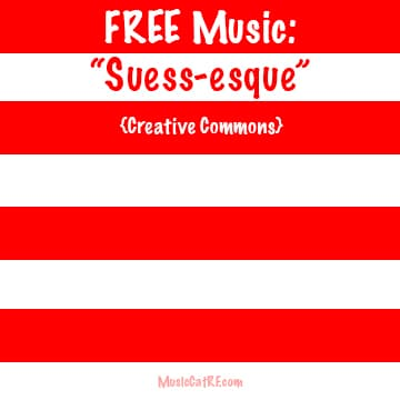 "FREE Music: ""Suess-esque"" Song {Creative Commons}"