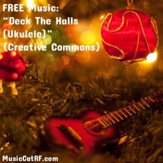 "FREE Music: ""Deck The Halls (Ukulele)"" {Creative Commons}"